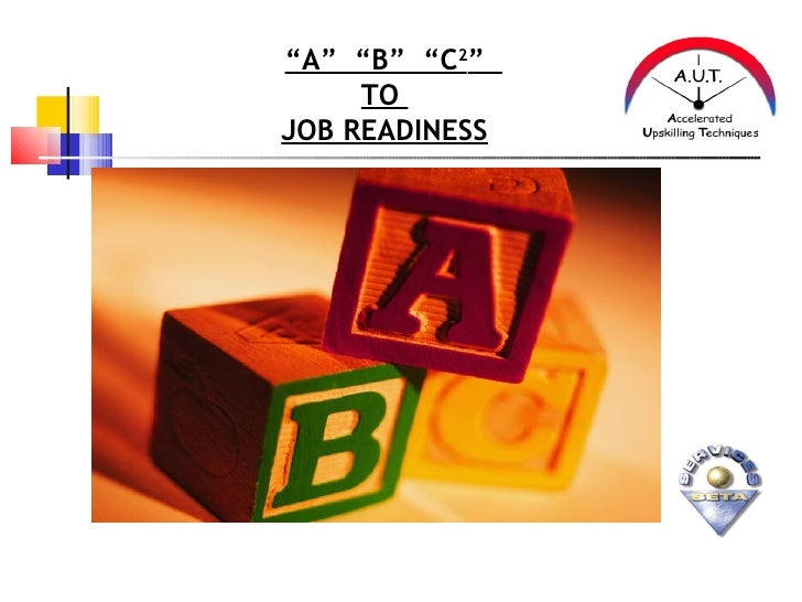 """A"" ""B"" ""C2""         TO    JOB READINESS"