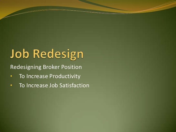 Redesigning Broker Position• To Increase Productivity• To Increase Job Satisfaction