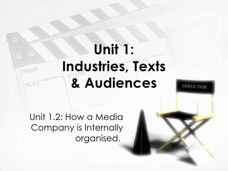 Unit 1: Industries, Texts & Audiences Unit 1.2: How a Media Company is Internally organised.