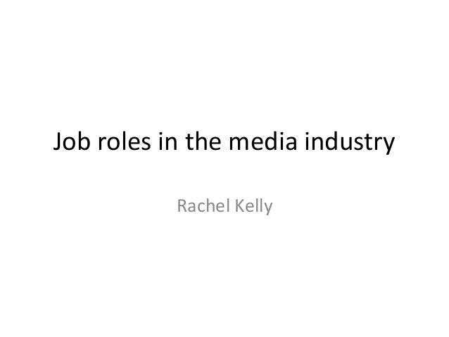 Job roles in the media industry           Rachel Kelly