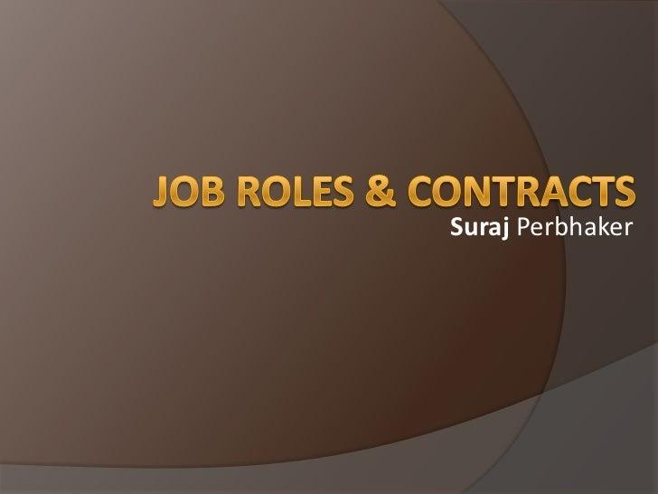 Job Roles & Contracts <br />Suraj Perbhaker <br />