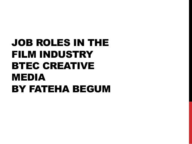 JOB ROLES IN THE FILM INDUSTRY BTEC CREATIVE MEDIA BY FATEHA BEGUM