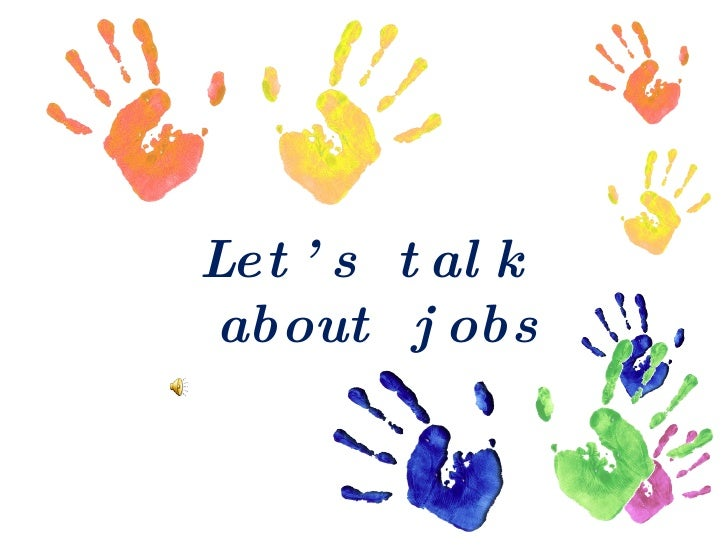Let's talk  about jobs