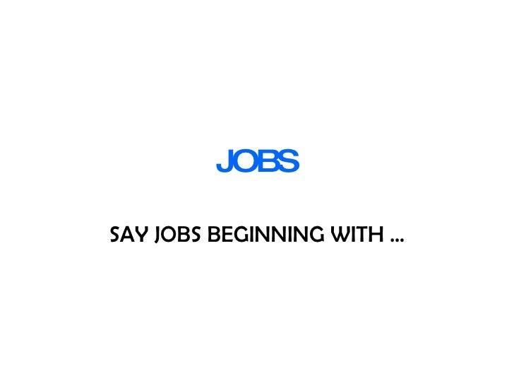 JOBS SAY JOBS BEGINNING WITH …