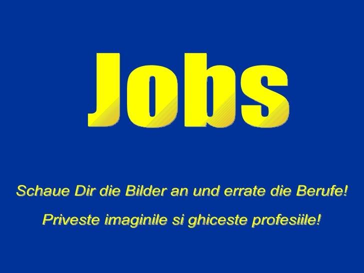 Jobs Schaue Dir die Bilder an und errate die Berufe! Priveste imaginile si ghiceste profesiile!