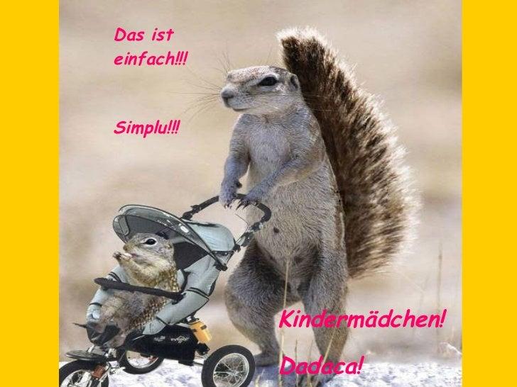 Das ist einfach!!! Simplu!!! Kindermädchen! Dadaca!