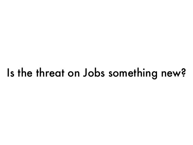 Is the threat on Jobs something new?