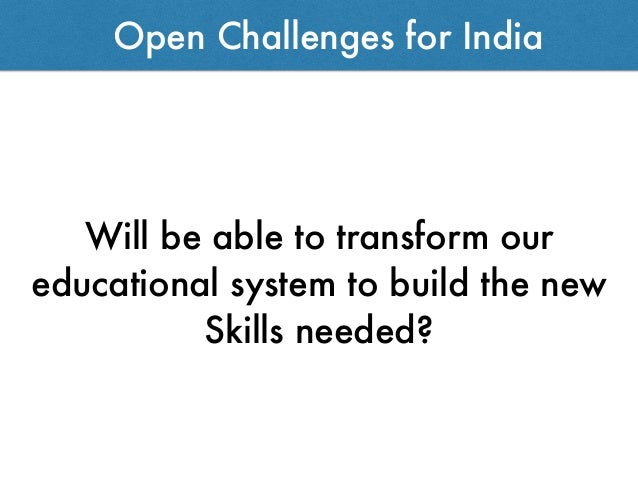 Will be able to transform our educational system to build the new Skills needed? Open Challenges for India