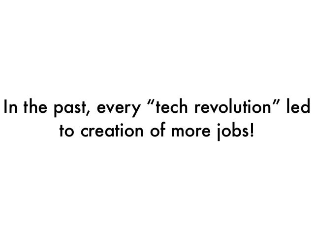 """In the past, every """"tech revolution"""" led to creation of more jobs!"""