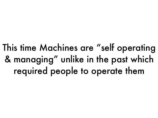 """This time Machines are """"self operating & managing"""" unlike in the past which required people to operate them"""