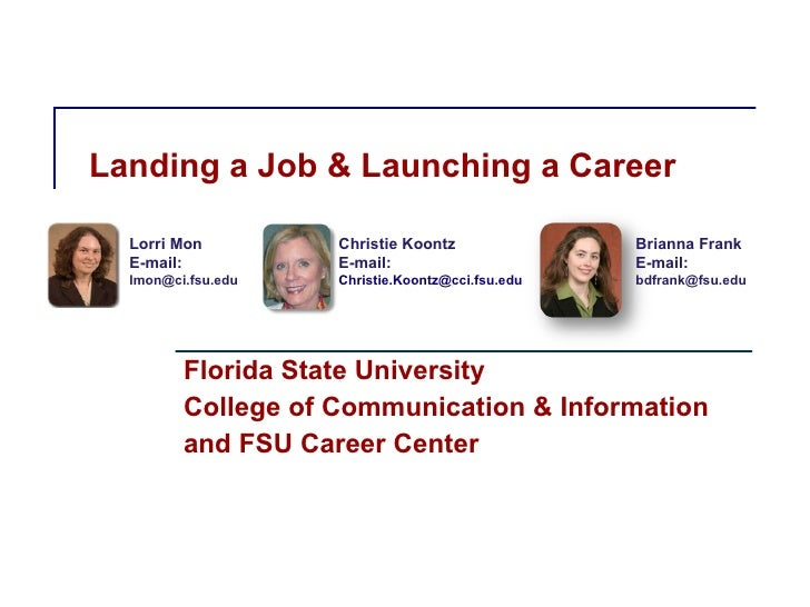Landing a Job & Launching a Career Florida State University College of Communication & Information and FSU Career Center L...