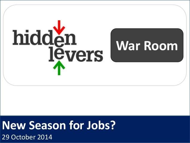 New Season for Jobs? 29 October 2014 War Room