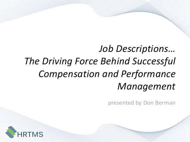 Job Descriptions…The Driving Force Behind Successful   Compensation and Performance                      Management       ...