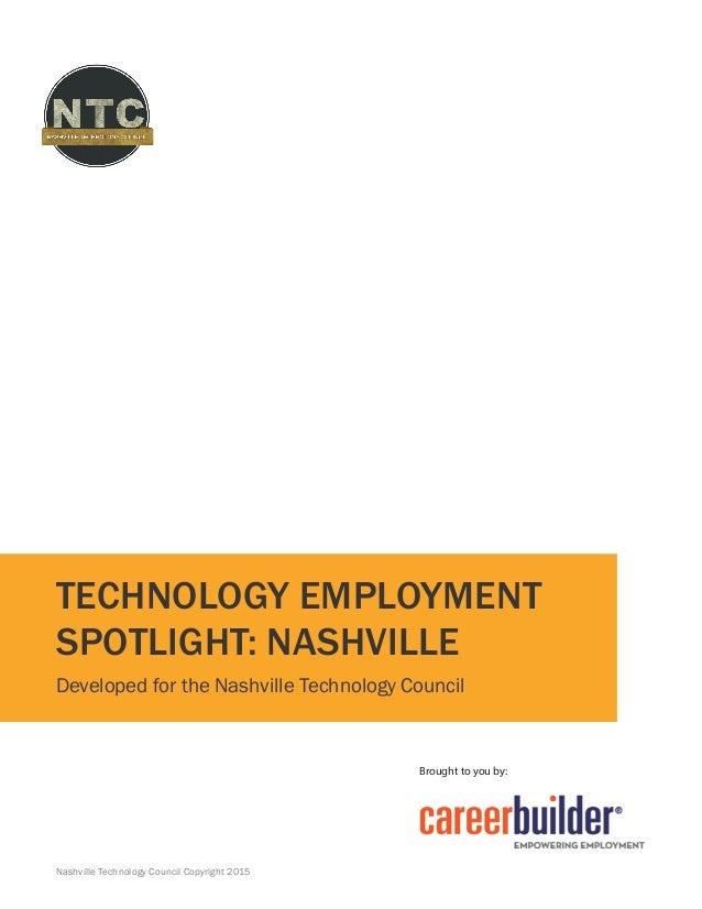 TECHNOLOGY EMPLOYMENT SPOTLIGHT: NASHVILLE Developed for the Nashville Technology Council Brought to you by: Nashville Tec...