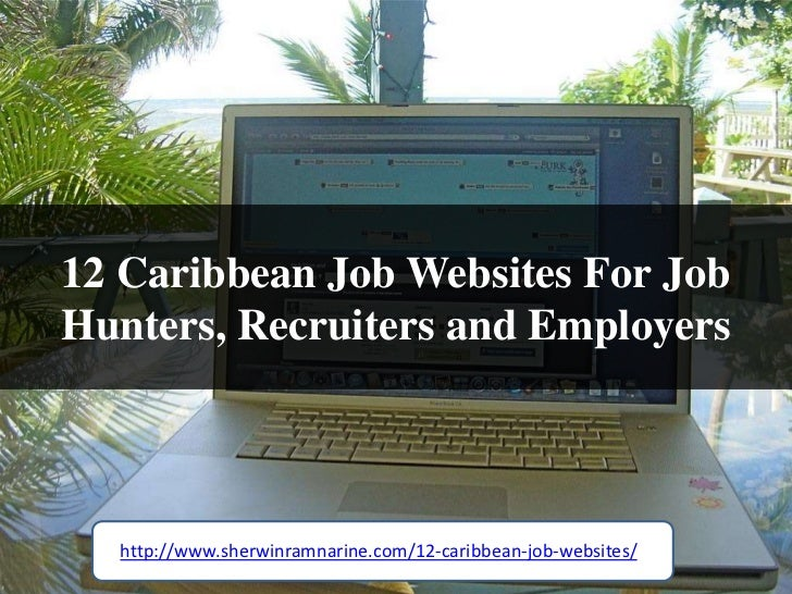 12 Caribbean Job Websites For JobHunters, Recruiters and Employers  http://www.sherwinramnarine.com/12-caribbean-job-websi...