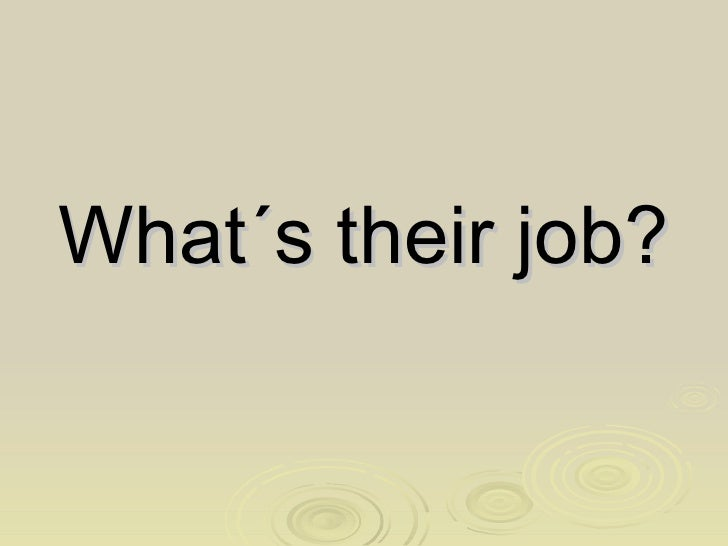 What´s their job?