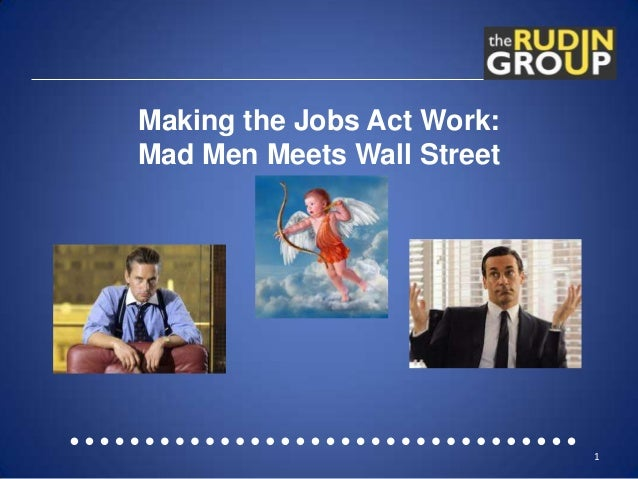 Making the Jobs Act Work:Mad Men Meets Wall Street1