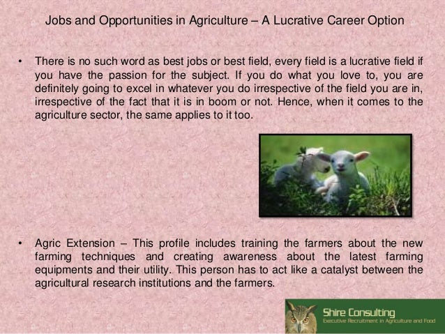 Jobs and Opportunities in Agriculture – A Lucrative Career Option • There is no such word as best jobs or best field, ever...