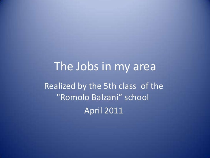 "The Jobs in my area<br />Realized by the 5th class  of the ""Romolo Balzani"" school <br />April 2011<br />"