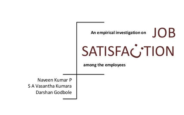 JOBSATISFA TIONAn empirical investigation onamong the employeesNaveen Kumar PS A Vasantha KumaraDarshan Godbole