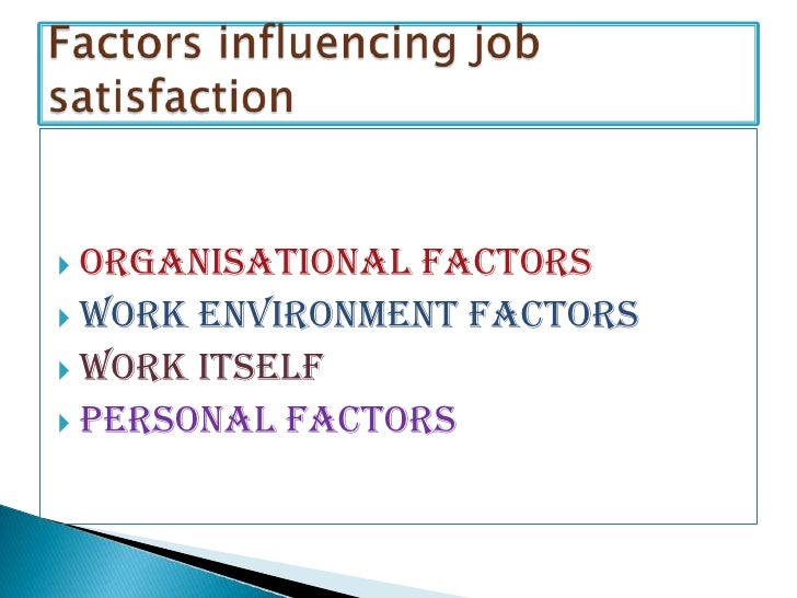 factors influencing employee s job satisfaction Occupational stress, job satisfaction, and employee loyalty in hospitality industry: a comparative case , these important factors influencing employees in.