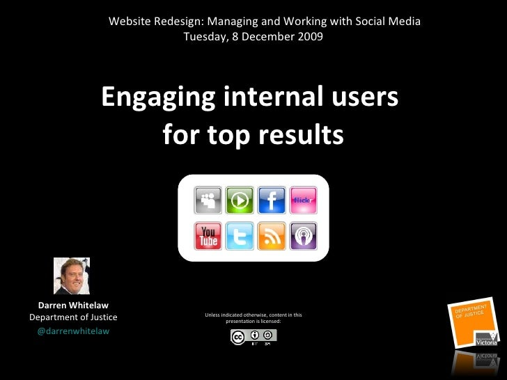 Engaging internal users  for top results Darren Whitelaw Department of Justice @ darrenwhitelaw Unless indicated otherwise...