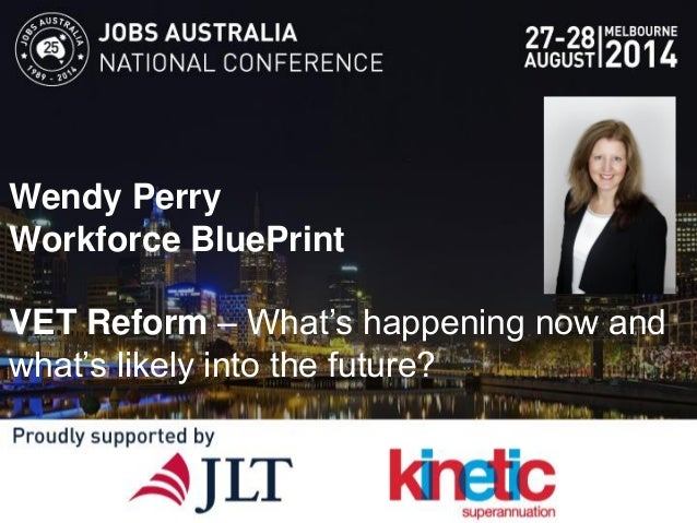 Wendy Perry Workforce BluePrint VET Reform – What's happening now and what's likely into the future?