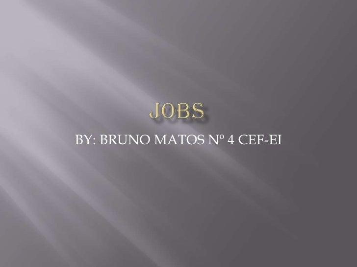 Jobs<br />BY: BRUNO MATOS Nº 4 CEF-EI<br />