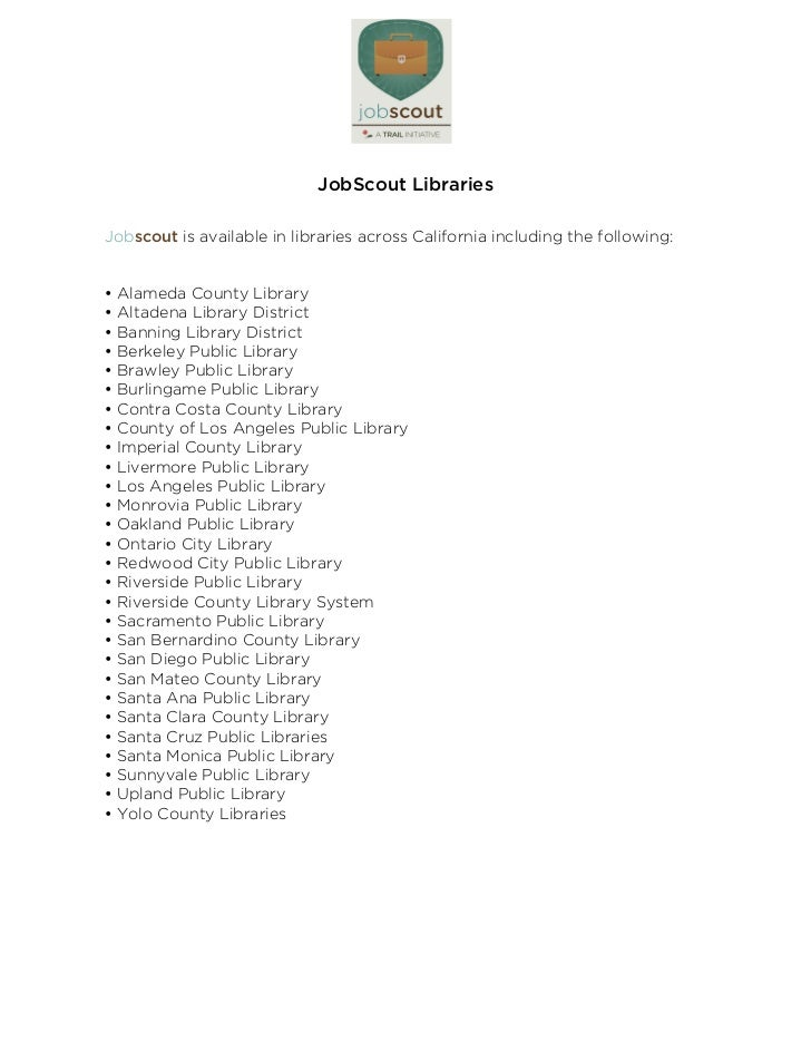 JobScout LibrariesJobscout is available in libraries across California including the following: Alameda County Library A...