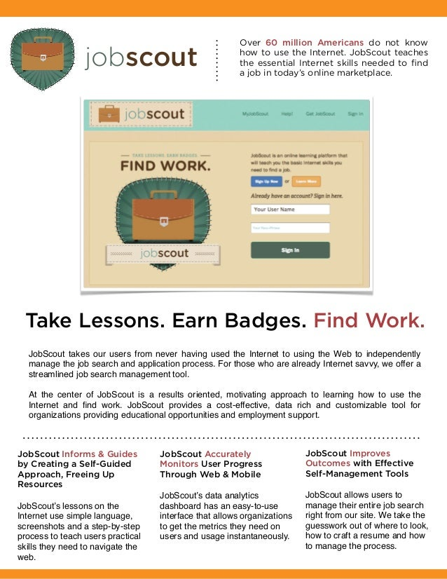 jobscoutOver 60 million Americans do not knowhow to use the Internet. JobScout teachesthe essential Internet skills needed...