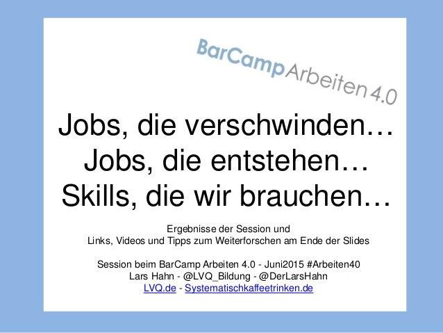 Jobs, die verschwinden… Jobs, die entstehen… Skills, die wir brauchen… Ergebnisse der Session und Links, Videos und Tipps ...