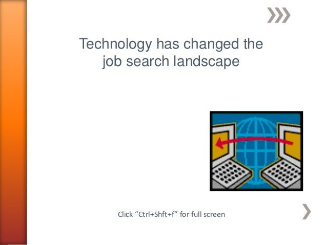 "Technology has changed the job search landscape Click ""Ctrl+Shft+f"" for full screen"