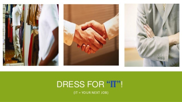 """DRESS FOR """"IT""""!   (IT = YOUR NEXT JOB)"""