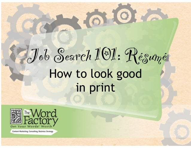 Job Search 101: Résumé   How to look good       in print