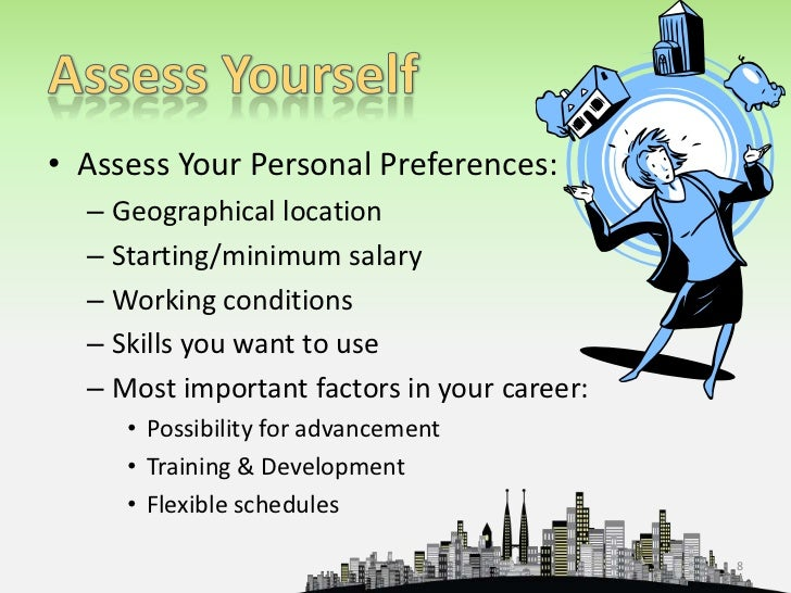 Assess Yourself<br /><ul><li>In order to launch an effective job search you should have an idea of the type of job your ar...