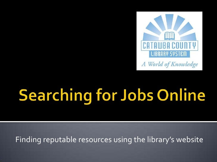 Searching for Jobs Online<br />Finding reputable resources using the library's website<br />