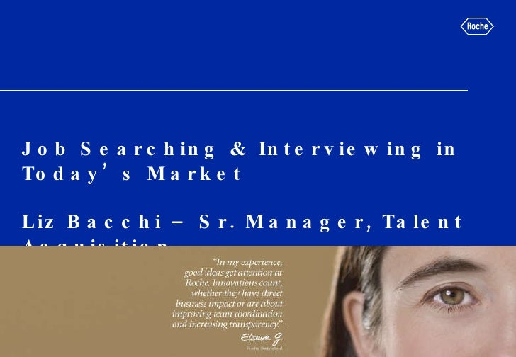 Job Searching & Interviewing in Today's Market Liz Bacchi – Sr. Manager, Talent Acquisition 2009