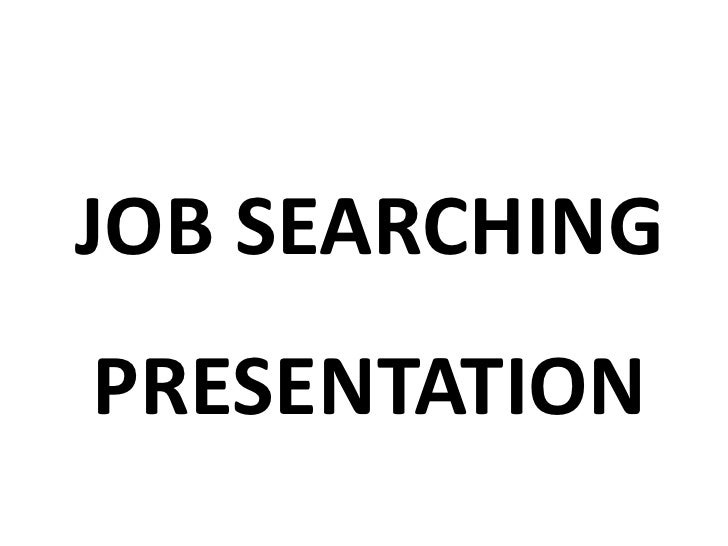 JOB SEARCHINGPRESENTATION<br />