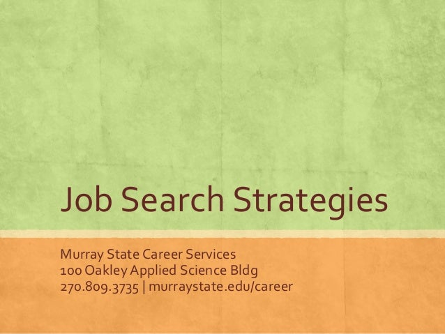 Job Search Strategies Murray State Career Services 100 Oakley Applied Science Bldg 270.809.3735 | murraystate.edu/career