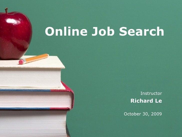 Instructor Richard Le October 30, 2009 Online Job Search