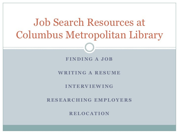 Finding a job<br />Writing a resume<br />Interviewing<br />Researching employers<br />relocation<br />Job Search Resources...