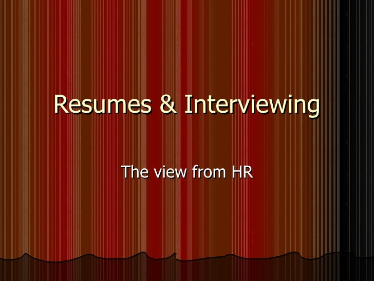Resumes & Interviewing The view from HR