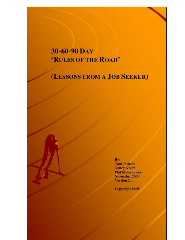 30-60-90 DAY 'RULES OF THE ROAD' (LESSONS FROM A JOB SEEKER) By: Tom Jackson Nancy Green Phil Maternowski November 2009 Ve...