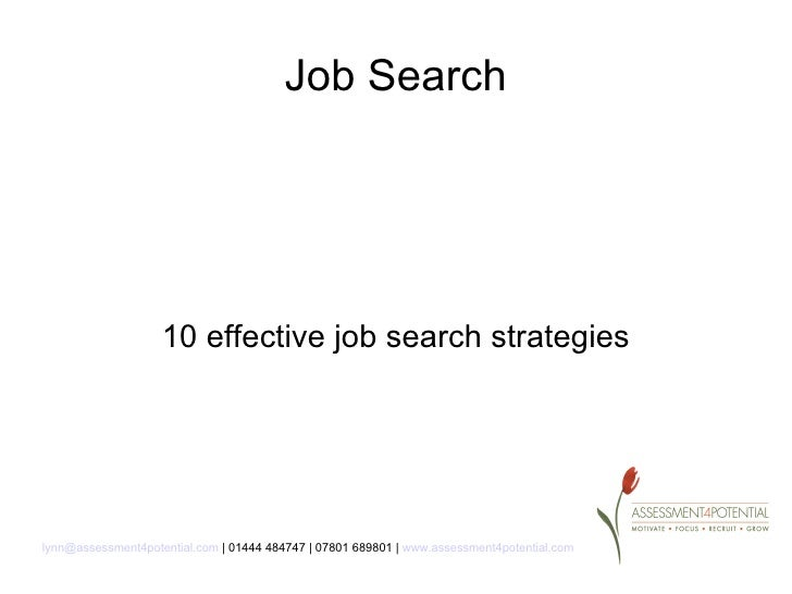 Job Search                    10 effective job search strategieslynn@assessment4potential.com | 01444 484747 | 07801 68980...