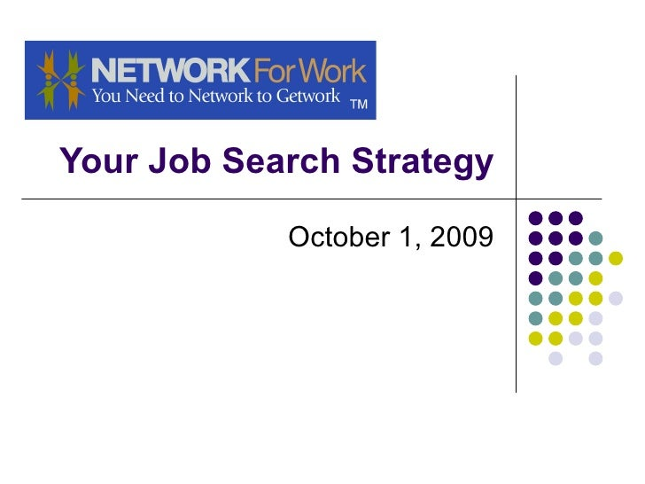 Your Job Search Strategy October 1, 2009