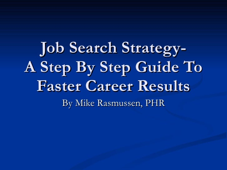 Job Search Strategy- A Step By Step Guide To Faster Career Results By Mike Rasmussen, PHR