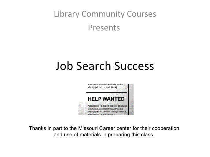 Job Search Success Library Community Courses Presents  Thanks in part to the Missouri Career center for their cooperation ...