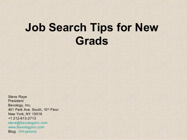 Job Search Tips for New Grads Steve Raye President Bevology, Inc. 401 Park Ave. South, 10th Floor New York, NY 10016 +1 21...