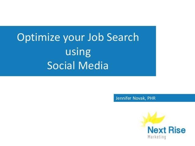 Optimize your Job Search using Social Media Jennifer Novak, PHR
