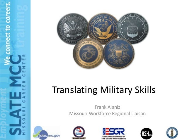 Translating Military Skills               Frank Alaniz    Missouri Workforce Regional Liaison                             ...